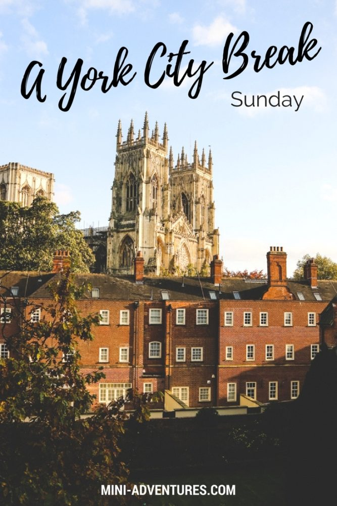 A York City Break: Sunday | Things to do in York | UK travel | UK city break inspiration | Sightseeing in York | Where to eat in York | York attractions | Travel blogger | Travel journal